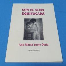 Libros de segunda mano: CON EL ALMA EQUIVOCADA - ANA MARÍA YUSTE ORTIZ - CORONA DEL SUR. Lote 264153328