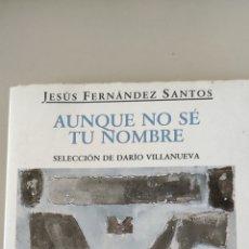 Libros de segunda mano: AUNQUE NO SÉ TU NOMBRE. JESÚS FERNÁNDEZ SANTOS. Lote 264441309