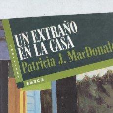 Libros de segunda mano: UN EXTRAÑO EN LA CASA. PATRICIA J. MACDONALD. Lote 264537549