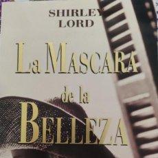 Libros de segunda mano: LA MÁSCARA DE LA BELLEZA. SHIRLEY LORD. VERGARA.. Lote 264544059