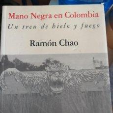 Libros de segunda mano: UN TREN DE HIELO Y FUEGO - MANO NEGRA EN COLOMBIA - REEDICION CYBERMONDE 2001 - MUY RARO. Lote 265098164