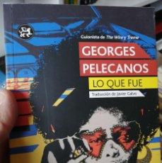 Libros de segunda mano: LO QUE FUE - GEORGES PELECANOS - 2013. Lote 265103739