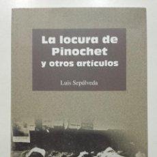 Libros de segunda mano: LA LOCURA DE PINOCHET Y OTROS ARTICULOS -LUIS SEPULVEDA - LITERASTUR - 2002. Lote 265854669