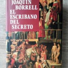 Libros de segunda mano: EL ESCRIBANO DEL SECRETO * JOAQUIN BORRELL. Lote 265890288