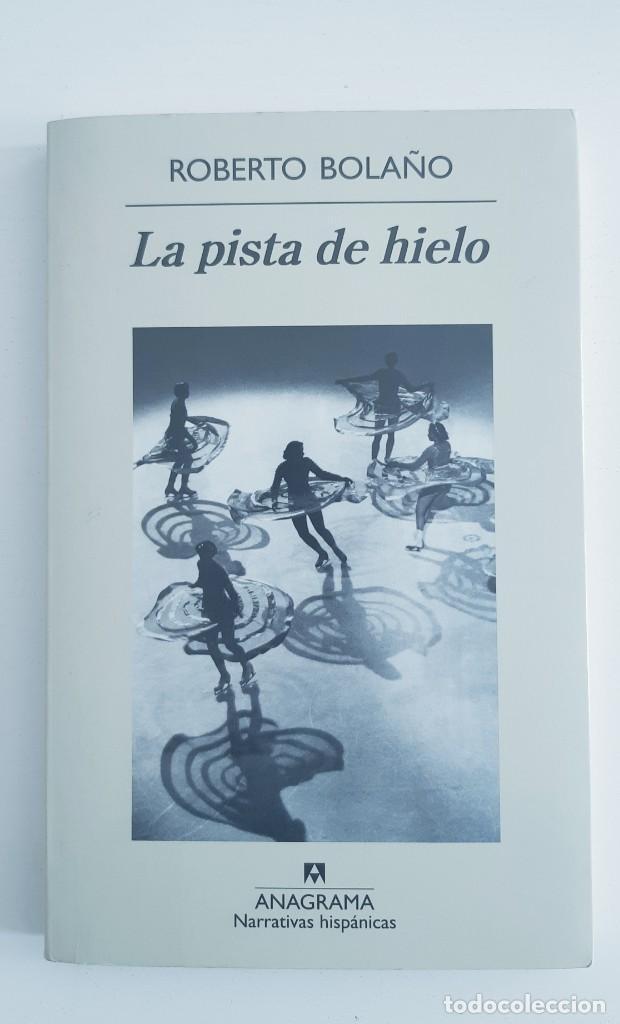 LA PISTA DE HIELO. ROBERTO BOLAÑO. PRIMERA EDICIÓN. ANAGRAMA 2009 (Libros de Segunda Mano (posteriores a 1936) - Literatura - Narrativa - Otros)
