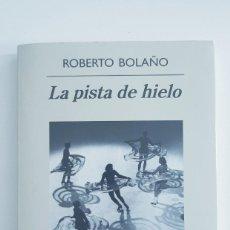 Libros de segunda mano: LA PISTA DE HIELO. ROBERTO BOLAÑO. PRIMERA EDICIÓN. ANAGRAMA 2009. Lote 266058158