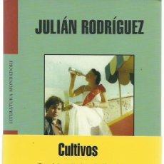Libros de segunda mano: JULIÁN RODRÍGUEZ : CULTIVOS. (LITERATURA MONDADORI, 2008). Lote 266308813