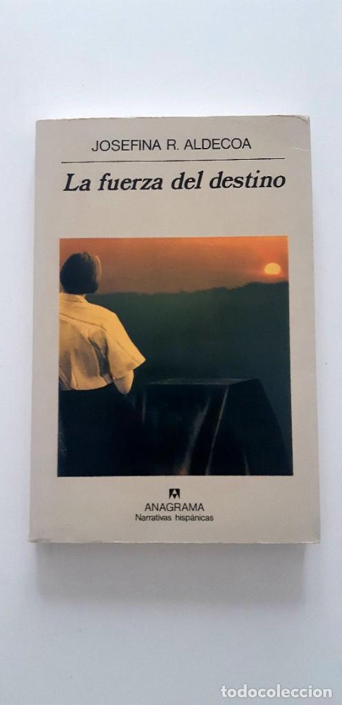 LA FUERZA DEL DESTINO. JOSEFINA ALDECOA. ANAGRAMA. PRIMERA EDICIÓN. (Libros de Segunda Mano (posteriores a 1936) - Literatura - Narrativa - Otros)