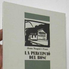 Livres d'occasion: LA PERCEPCIÓ DEL BOSC - JOAN NOGUÉ I FONT. Lote 267199809