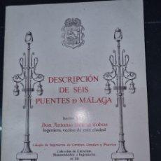 Libros de segunda mano: DESCRIPCIÓN SEIS PUENTES DE MÁLAGA/ DE ANTONIO MOLINA COBOS. Lote 268570449