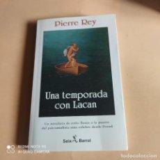 Libros de segunda mano: UNA TEMPORADA CON LACAN. PIERRE REY. 1990. SEIX BARRAL. 189 PAGS.. Lote 268916529
