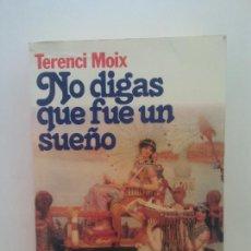 Libros de segunda mano: NO DIGAS QUE FUE UN SUEÑO. TERENCI MOIX. EDITORIAL PLANETA. Lote 269117423