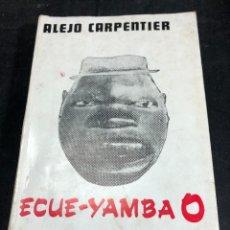 Libros de segunda mano: ECUÉ-YAMBA O. ALEJO CARPENTIER. NOVELA AFROCUBANA. EDITORIAL XANADÚ, 1968. Lote 269204728