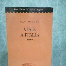 Libros de segunda mano: VIAJE A ITALIA - JOHANN W. GOETHE - LOS LIBROS DE LAS SIETE LEGUAS - 2001. Lote 269263633