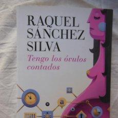 Libros de segunda mano: TENGO LOS OVULOS CONTADOS. 2015 RAQUEL SANCHEZ SILVA. Lote 269443998