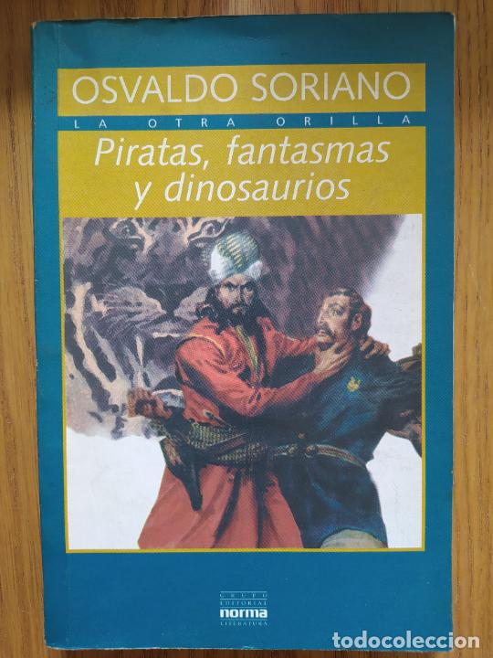 PIRATAS, FANTASMAS Y DINOSAURIOS SORIANO, OSVALDO PUBLICADO POR NORMA, BS AS, 1996 (Libros de Segunda Mano (posteriores a 1936) - Literatura - Narrativa - Otros)