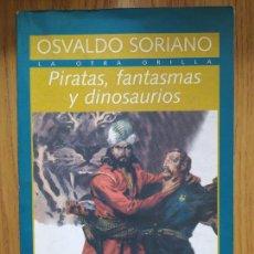 Libros de segunda mano: PIRATAS, FANTASMAS Y DINOSAURIOS SORIANO, OSVALDO PUBLICADO POR NORMA, BS AS, 1996. Lote 269718553