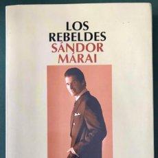 Libros de segunda mano: LOS REBELDES. SÁNDOR MÁRAI.- NUEVO. Lote 269742033
