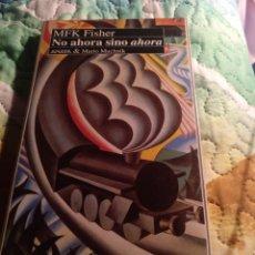 Libros de segunda mano: MFK FISHER. NO AHORA SINO AHORA. ANAYA MUCHNIK 1993. Lote 269967953