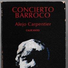 Libros de segunda mano: CONCIERTO BARROCO - ALEJO CARPENTIER - CALICANTO - 1977. Lote 269999413