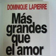 Libros de segunda mano: MÁS GRANDES QUE EL AMOR. DOMINIQUE LAPIERRE. Lote 270096258