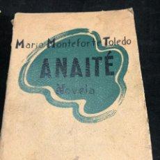 Libros de segunda mano: ANAITE. MARIO MONTEFORTE TOLEDO. EDICIONES DE GUATEMALA 1948 1ª EDICIÓN.. Lote 270381503
