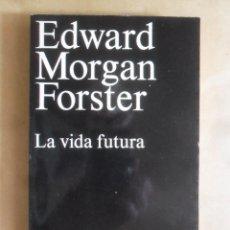 Libros de segunda mano: LA VIDA FUTURA - EDWARD MORGAN FORSTER - ALIANZA - 1972. Lote 270569613