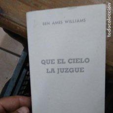 Libros de segunda mano: QUE EL CIELO LA JUZGUE, BEN AMES WILLIAMS. L.8760-1086. Lote 271386833