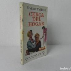 Libros de segunda mano: CERCA DEL HOGAR (ERSKINE CALDWELL) EDICIONES G.P.-1968 (Nº 442). Lote 271542358