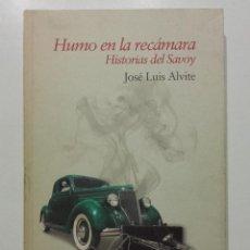 Libros de segunda mano: HUMO EN LA RECÁMARA. HISTORIAS DEL SAVOY - JOSÉ LUIS ALVITE - EZARO EDICIONES - 2011. Lote 271779533
