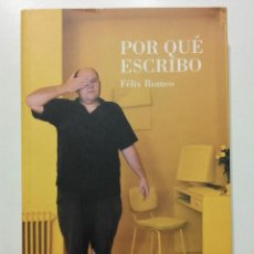 Libros de segunda mano: POR QUE ESCRIBO - FELIX ROMEO - XORDICA EDITORIAL - 2013. Lote 271785568