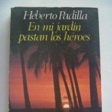 Libros de segunda mano: EN MI JARDIN PASTAN LOS HEROES , DE HEBERTO PADILLA. ARGOS VERGARA, 1ª EDICION 1981. CUBA, ETC. Lote 272295083