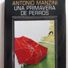 Libros de segunda mano: UNA PRIMAVERA DE PERROS ANTONIO MANZINI SALAMANDRA 1 EDICION 2016. Lote 273180613