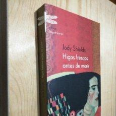 Libros de segunda mano: JODY SHIELDS - HIGOS FRESCOS ANTES DE MORIR. Lote 273223088
