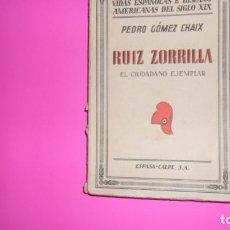Libros de segunda mano: RUIZ ZORRILLA, EL CIUDADANO EJEMPLAR, PEDRO GÓMEZ CHAIX, ED. ESPASA-CALPE, 1934. Lote 273964788