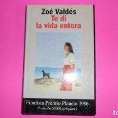 Libros de segunda mano: TE DI LA VIDA ENTERA, ZOÉ VALDÉS, ED. PLANETA, TAPA DURA. Lote 273965613