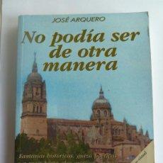 Libros de segunda mano: NO PODÍA DER DE OTRA MANERA. JOSÉ ARQUERO. Lote 275586188
