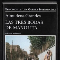 Libros de segunda mano: ALMUDENA GRANDES LAS TRES BODAS DE MANOLITA EPISODIOS GUERRA INTERMINABLE 3 TUSQUETS 2014 1ª EDICIÓN. Lote 275926013