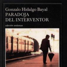 Libros de segunda mano: GONZALO HIDALGO BAYAL PARADOJA DE INTERVENTOR TUSQUETS 2006 1ª EDICIÓN COL ANDANZAS Nº 599 CÁCERES. Lote 276062338