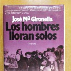 Libri di seconda mano: LOS HOMBRES LLORAN SOLOS / JOSÉ Mª GIRONELLA / 1ª EDICIÓN 1986. PLANETA. Lote 276611523