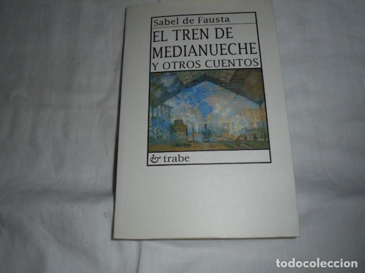 EL TREN DE MEDIANUECHE Y OTROS CUENTOS.SABEL DE FAUSTA.EDICIONES TRABE.OVIEDO 1996 (Libros de Segunda Mano (posteriores a 1936) - Literatura - Narrativa - Otros)