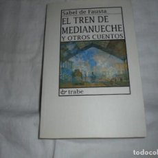 Libros de segunda mano: EL TREN DE MEDIANUECHE Y OTROS CUENTOS.SABEL DE FAUSTA.EDICIONES TRABE.OVIEDO 1996. Lote 276961303