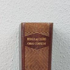 Libros de segunda mano: ROSALIA DE CASTRO. OBRAS COMPLETAS. AGUILAR EDICIONES, MADRID, 1ª EDICIÓN . AÑO 1944.. Lote 277114193