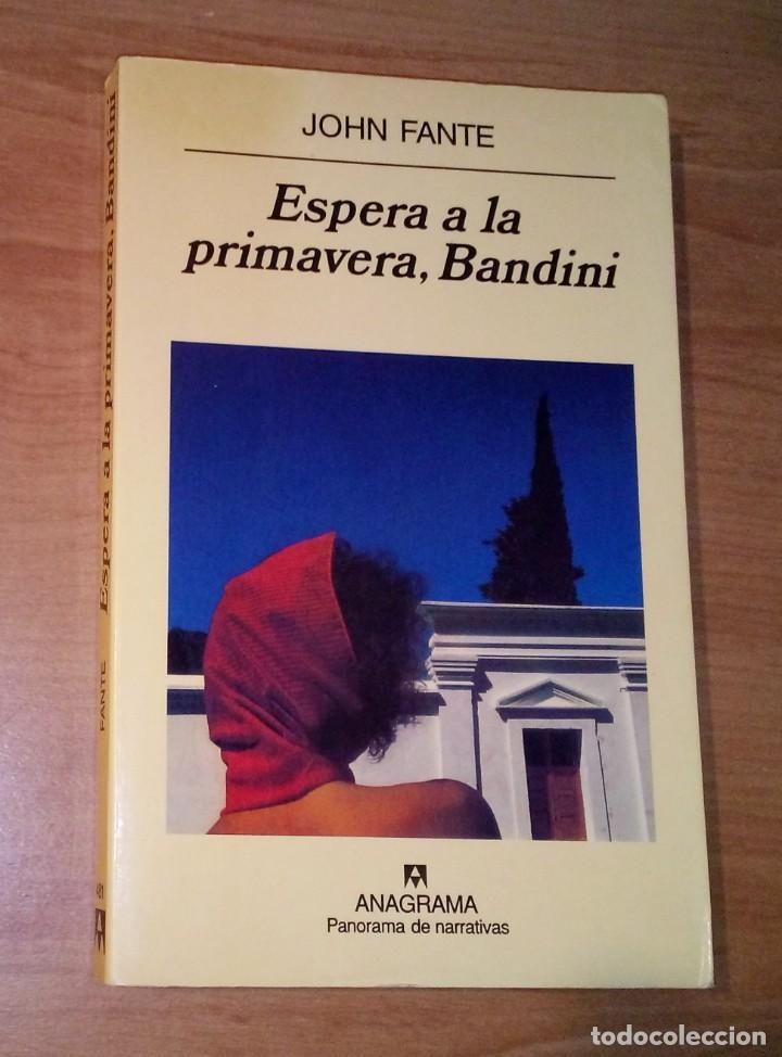 JOHN FANTE - ESPERA A LA PRIMAVERA, BANDINI - ANAGRAMA, 2001 (Libros de Segunda Mano (posteriores a 1936) - Literatura - Narrativa - Otros)