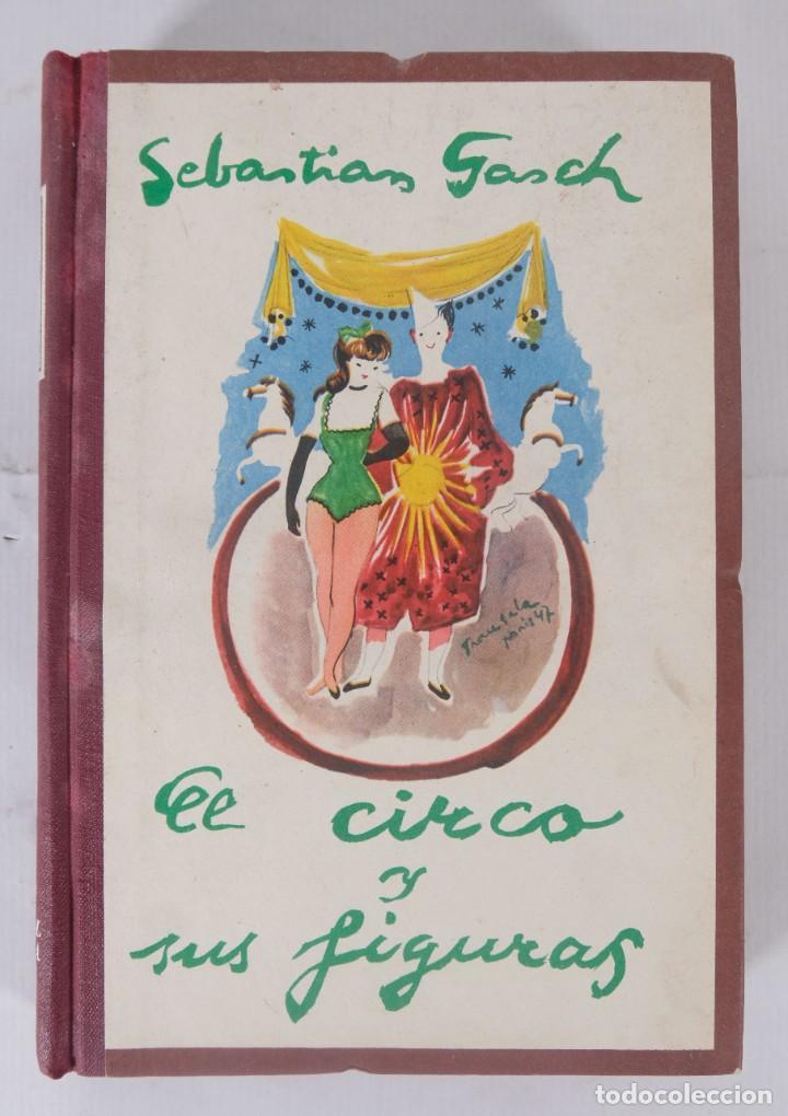 EL CIRCO Y SUS FIGURAS - SEBASTIÁN GASCH - EDITORIAL BARNA SA 1947 (Libros de Segunda Mano (posteriores a 1936) - Literatura - Narrativa - Otros)