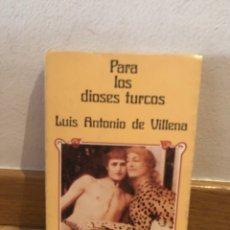 Libros de segunda mano: PARA LOS DIOSES TURCOS LUIS ANTONIO DE VILLENA. Lote 277467623