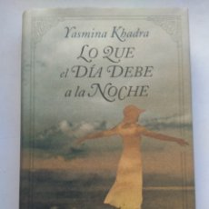 Libros de segunda mano: LO QUE EL DÍA DEBE A LA NOCHE/YASMINA KHADRA. Lote 277543348
