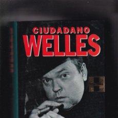 Libros de segunda mano: CIUDADANO WELLS - ORSON WELLES - PETER BOGDANOVICH - EDICIONES GRIJALBO 1994 / 1ª EDICION. Lote 277590848