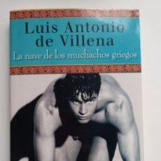 Libros de segunda mano: LUIS ANTONIO DE VILLENA - LIBRO - LA NAVE DE LOS MUCHACHOS GRIEGOS - LITERATURA GAY. Lote 278334698