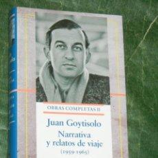 Libros de segunda mano: JUAN GOYTISOLO - OBRAS COMPLETAS II: NARRATIVA Y RELATOS DE VIAJE (1959-1965) - 2005. Lote 278762853